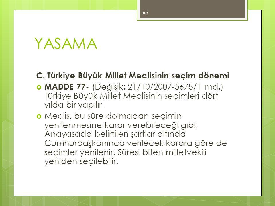 YASAMA C. Türkiye Büyük Millet Meclisinin seçim dönemi  MADDE 77- (Değişik: 21/10/2007-5678/1 md.) Türkiye Büyük Millet Meclisinin seçimleri dört yıl