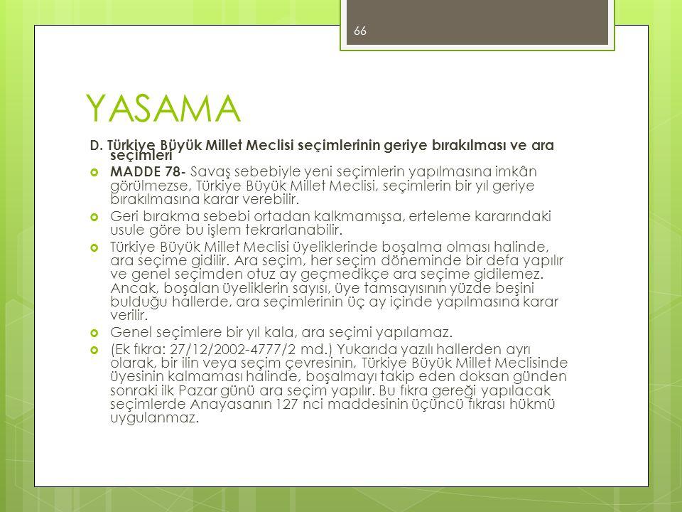 YASAMA D. Türkiye Büyük Millet Meclisi seçimlerinin geriye bırakılması ve ara seçimleri  MADDE 78- Savaş sebebiyle yeni seçimlerin yapılmasına imkân