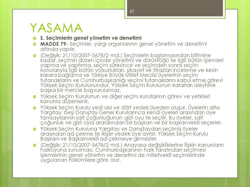 YASAMA  E. Seçimlerin genel yönetim ve denetimi  MADDE 79- Seçimler, yargı organlarının genel yönetim ve denetimi altında yapılır.  (Değişik: 21/10