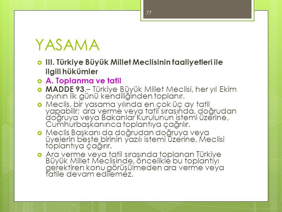 YASAMA  III. Türkiye Büyük Millet Meclisinin faaliyetleri ile ilgili hükümler  A. Toplanma ve tatil  MADDE 93.– Türkiye Büyük Millet Meclisi, her y