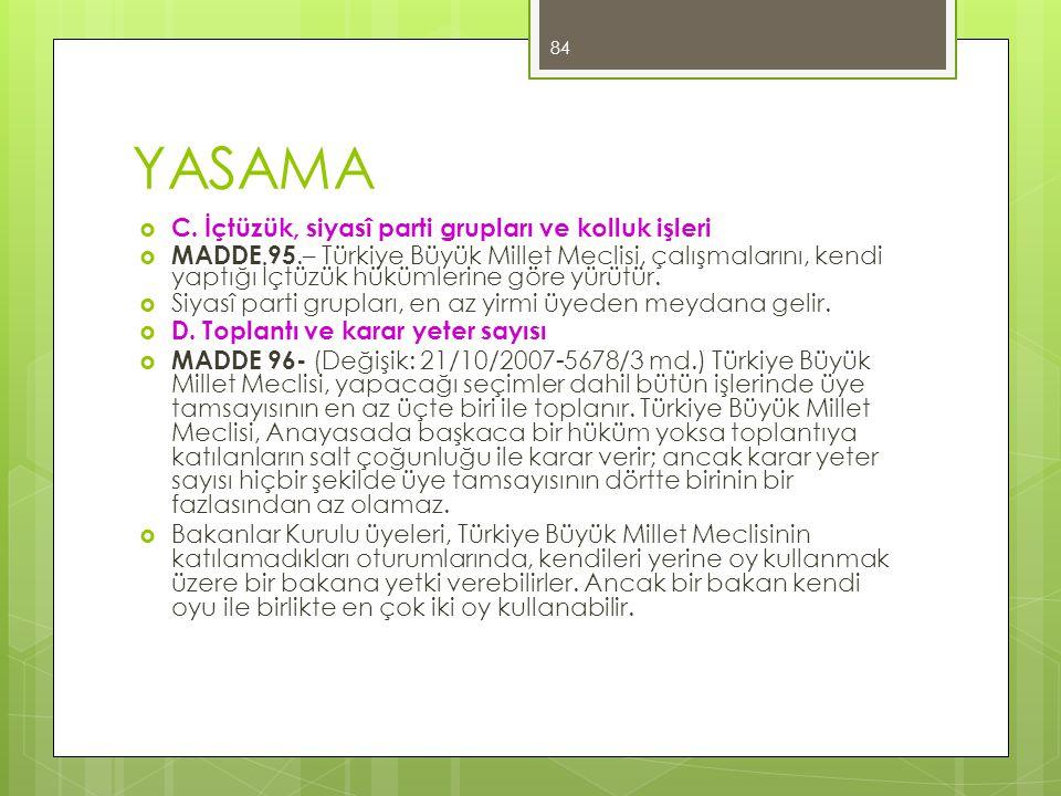 YASAMA  C. İçtüzük, siyasî parti grupları ve kolluk işleri  MADDE 95.– Türkiye Büyük Millet Meclisi, çalışmalarını, kendi yaptığı İçtüzük hükümlerin