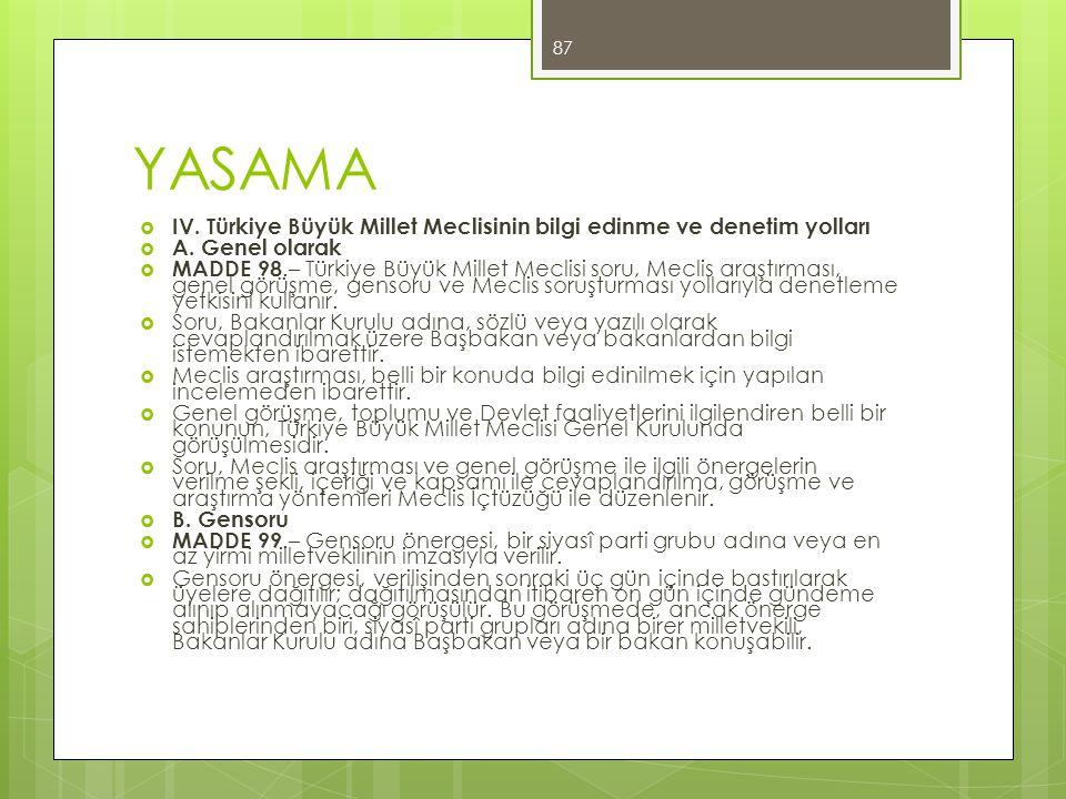 YASAMA  IV. Türkiye Büyük Millet Meclisinin bilgi edinme ve denetim yolları  A. Genel olarak  MADDE 98.– Türkiye Büyük Millet Meclisi soru, Meclis