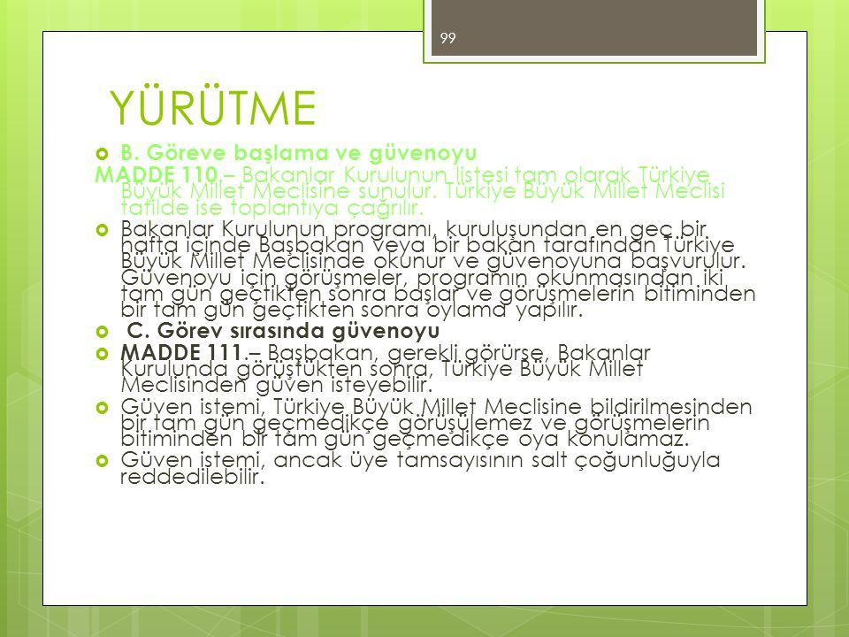 YÜRÜTME  B. Göreve başlama ve güvenoyu MADDE 110.– Bakanlar Kurulunun listesi tam olarak Türkiye Büyük Millet Meclisine sunulur. Türkiye Büyük Millet