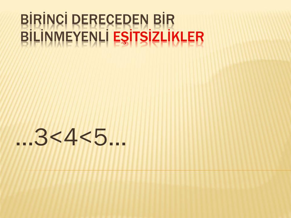  SEMBOLLER:  <:küçüktür  >:büyüktür  ≤:küçük eşittir  ≥:büyük eşittir