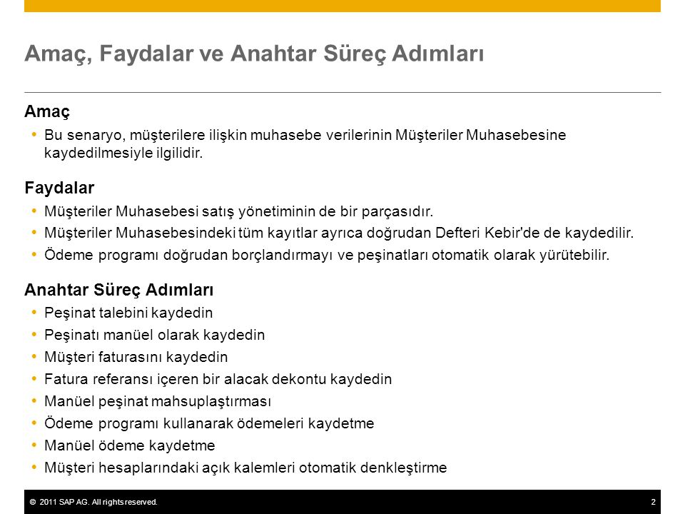 ©2011 SAP AG. All rights reserved.2 Amaç, Faydalar ve Anahtar Süreç Adımları Amaç  Bu senaryo, müşterilere ilişkin muhasebe verilerinin Müşteriler Mu