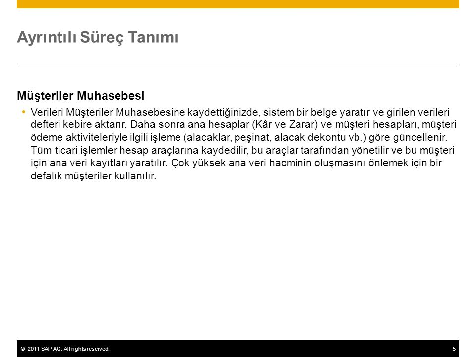 ©2011 SAP AG. All rights reserved.5 Ayrıntılı Süreç Tanımı Müşteriler Muhasebesi  Verileri Müşteriler Muhasebesine kaydettiğinizde, sistem bir belge