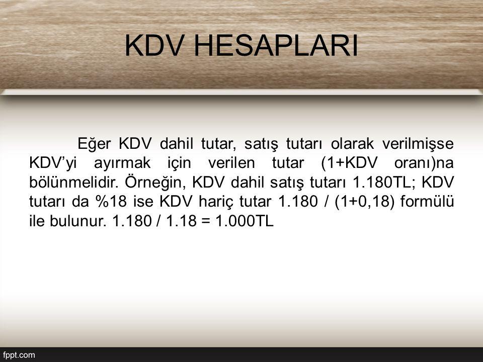 KDV HESAPLARI Eğer KDV dahil tutar, satış tutarı olarak verilmişse KDV'yi ayırmak için verilen tutar (1+KDV oranı)na bölünmelidir. Örneğin, KDV dahil