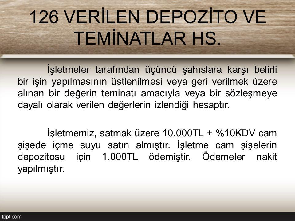 126 VERİLEN DEPOZİTO VE TEMİNATLAR HS. İşletmeler tarafından üçüncü şahıslara karşı belirli bir işin yapılmasının üstlenilmesi veya geri verilmek üzer