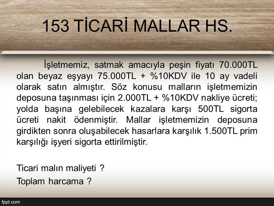153 TİCARİ MALLAR HS. İşletmemiz, satmak amacıyla peşin fiyatı 70.000TL olan beyaz eşyayı 75.000TL + %10KDV ile 10 ay vadeli olarak satın almıştır. Sö