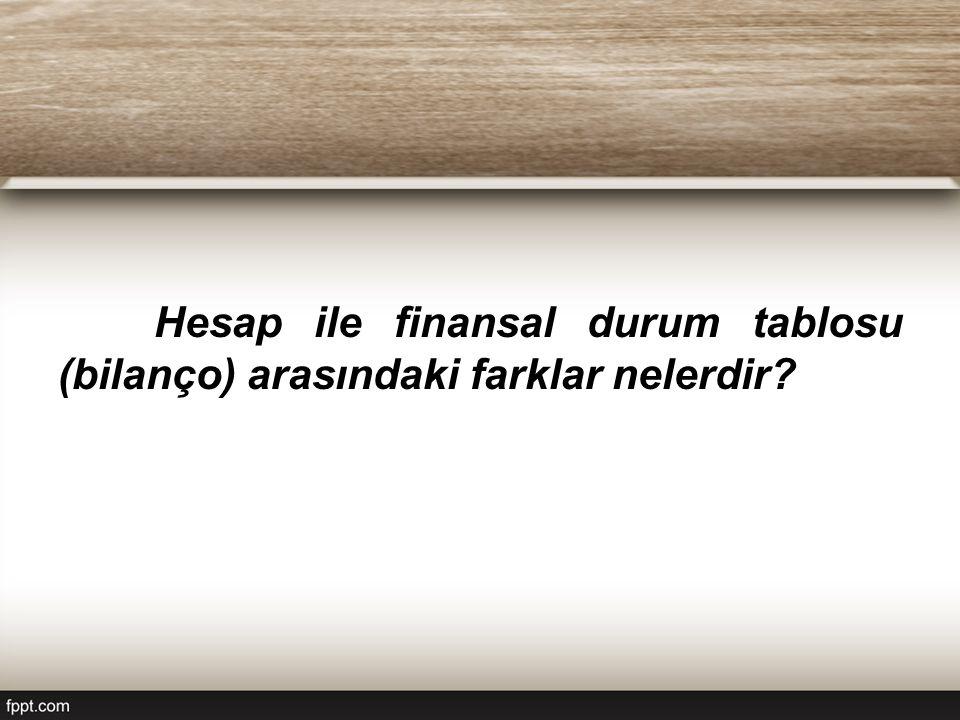 Hesap ile finansal durum tablosu (bilanço) arasındaki farklar nelerdir?