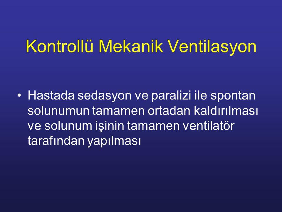 Kontrollü Mekanik Ventilasyon Hastada sedasyon ve paralizi ile spontan solunumun tamamen ortadan kaldırılması ve solunum işinin tamamen ventilatör tar