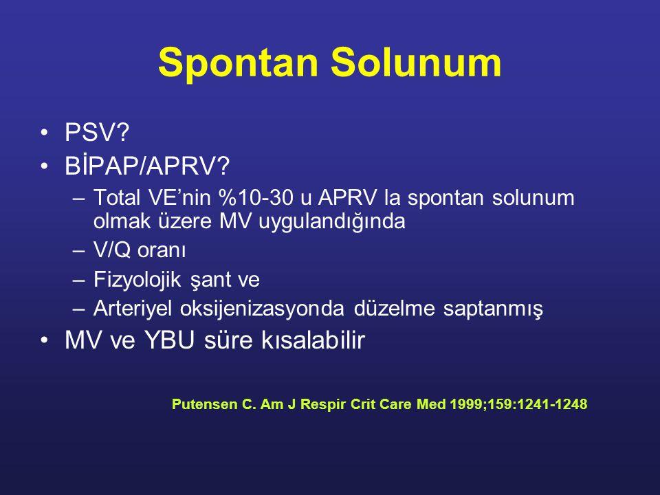 Spontan Solunum PSV? BİPAP/APRV? –Total VE'nin %10-30 u APRV la spontan solunum olmak üzere MV uygulandığında –V/Q oranı –Fizyolojik şant ve –Arteriye