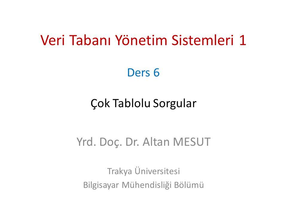 Veri Tabanı Yönetim Sistemleri 1 Ders 6 Çok Tablolu Sorgular Yrd. Doç. Dr. Altan MESUT Trakya Üniversitesi Bilgisayar Mühendisliği Bölümü