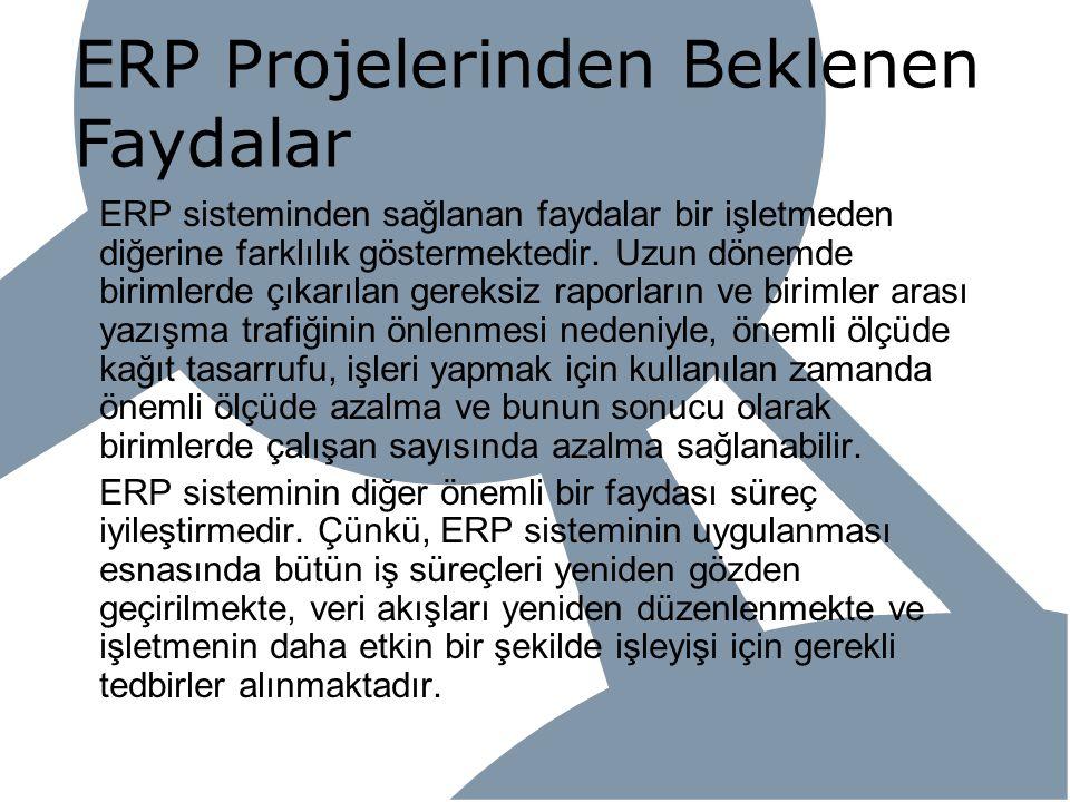 ERP Projelerinden Beklenen Faydalar ERP sisteminden sağlanan faydalar bir işletmeden diğerine farklılık göstermektedir. Uzun dönemde birimlerde çıkarı