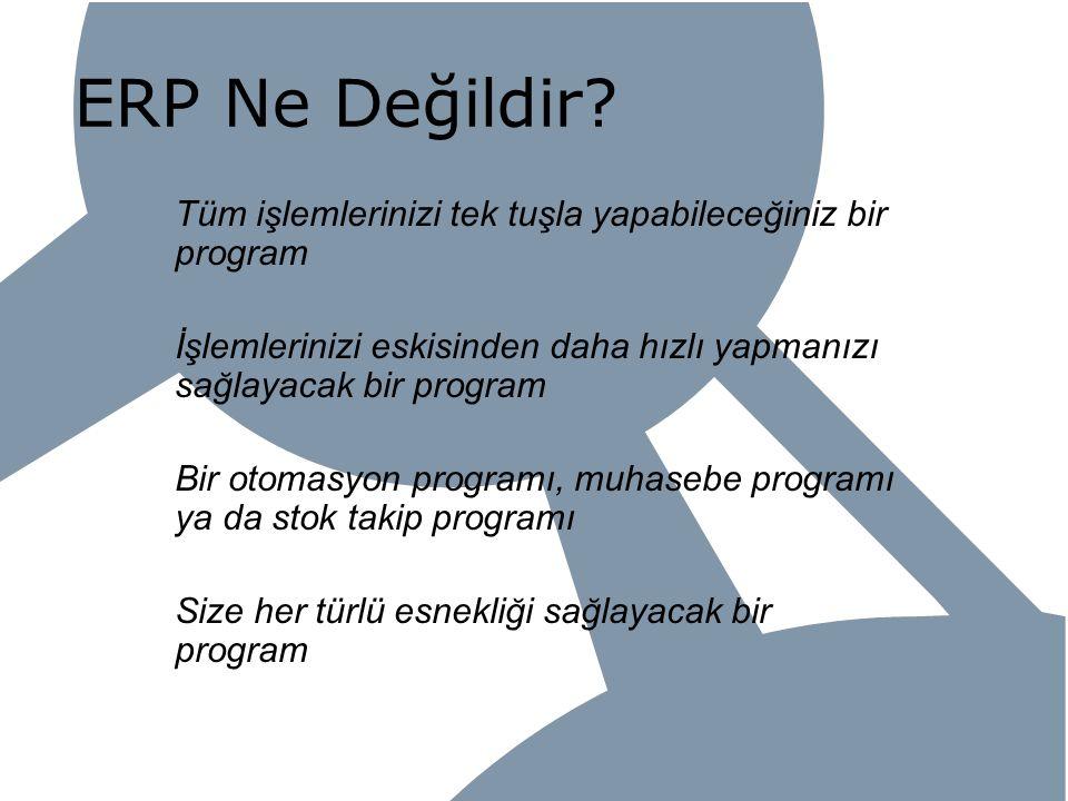 ERP Ne Değildir? Tüm işlemlerinizi tek tuşla yapabileceğiniz bir program İşlemlerinizi eskisinden daha hızlı yapmanızı sağlayacak bir program Bir otom