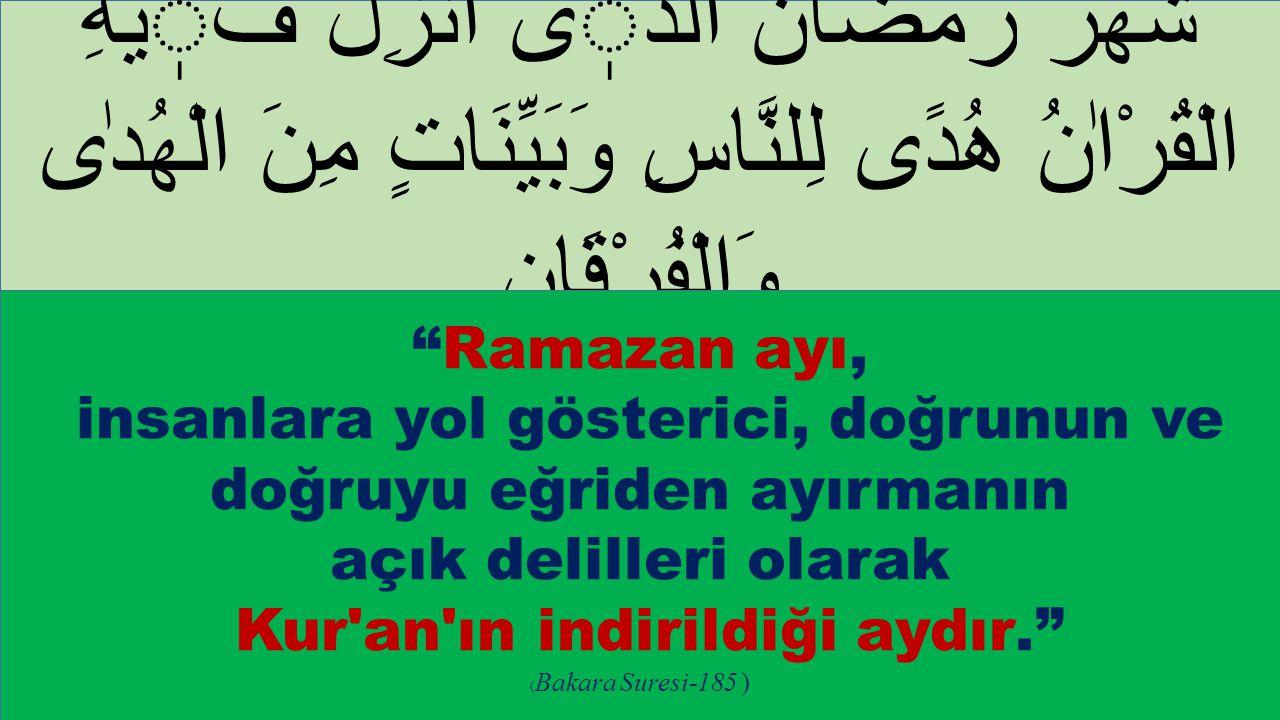 """شَهْرُ رَمَضَانَ الَّذى اُنْزِلَ فيهِ الْقُرْاٰنُ هُدًى لِلنَّاسِ وَبَيِّنَاتٍ مِنَ الْهُدٰى وَالْفُرْقَان ِ """"Ramazan ayı, insanlara yol gösterici, do"""