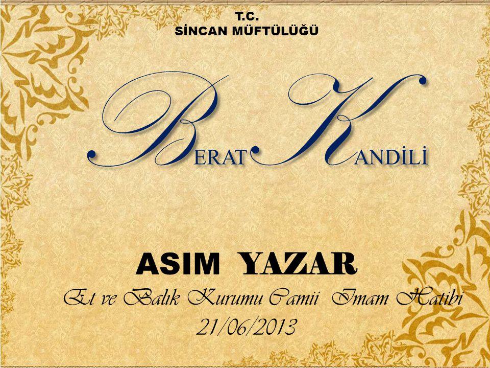 B ERAT K ANDİLİ ASIM YAZAR Et ve Balık Kurumu Camii Imam Hatibi 21/06/2013 T.C. SİNCAN MÜFTÜLÜĞÜ