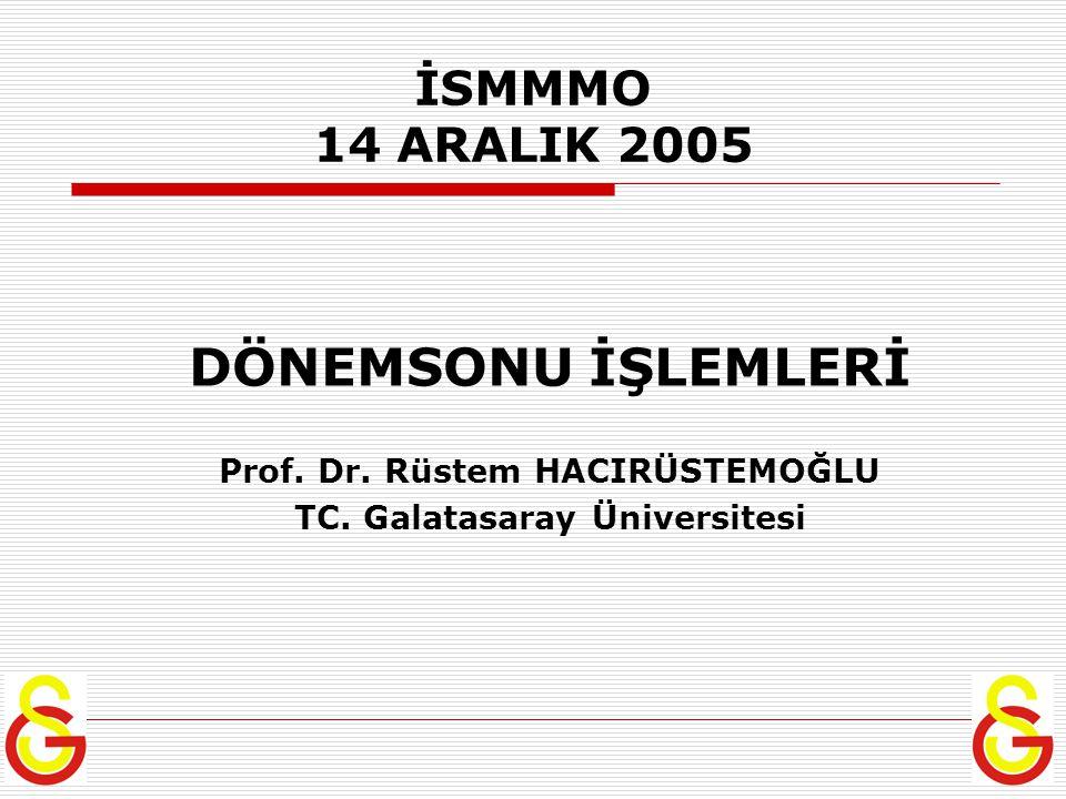 İSMMMO 14 ARALIK 2005 DÖNEMSONU İŞLEMLERİ Prof. Dr. Rüstem HACIRÜSTEMOĞLU TC. Galatasaray Üniversitesi