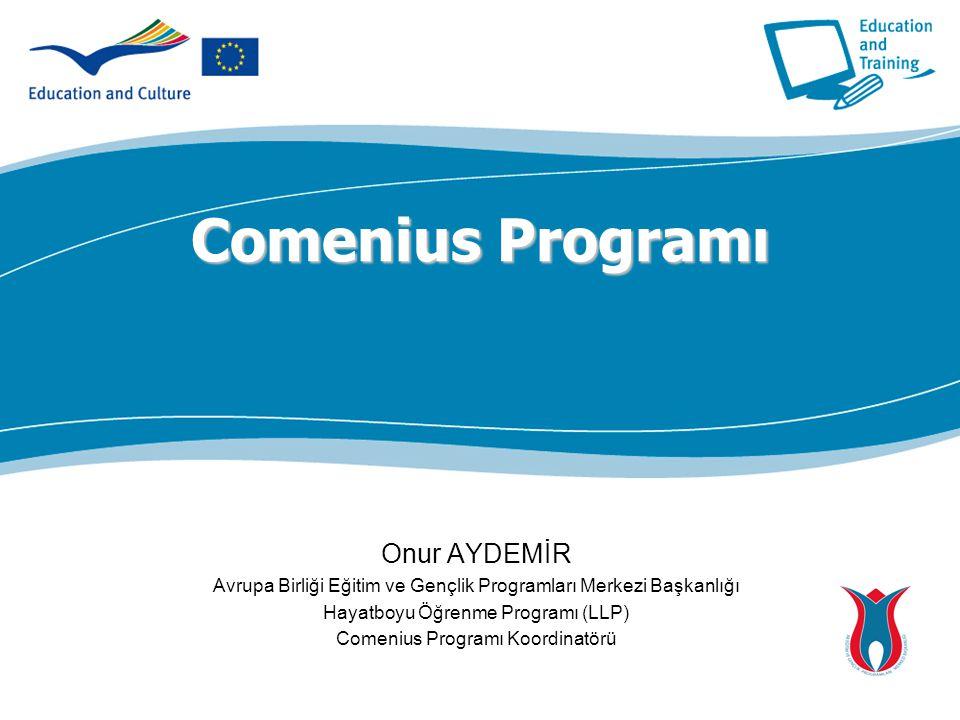 Comenius Programı Onur AYDEMİR Avrupa Birliği Eğitim ve Gençlik Programları Merkezi Başkanlığı Hayatboyu Öğrenme Programı (LLP) Comenius Programı Koor
