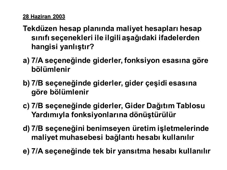 28 Haziran 2003 Tekdüzen hesap planında maliyet hesapları hesap sınıfı seçenekleri ile ilgili aşağıdaki ifadelerden hangisi yanlıştır? a)7/A seçeneğin