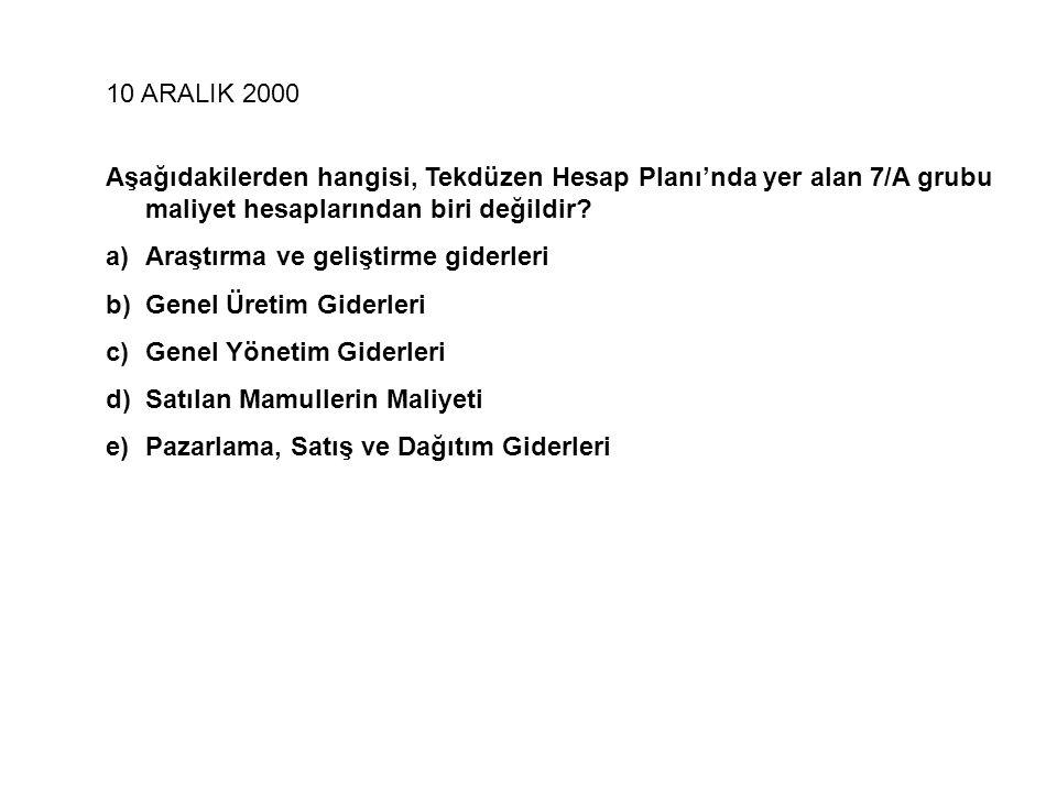 10 ARALIK 2000 Aşağıdakilerden hangisi, Tekdüzen Hesap Planı'nda yer alan 7/A grubu maliyet hesaplarından biri değildir? a)Araştırma ve geliştirme gid