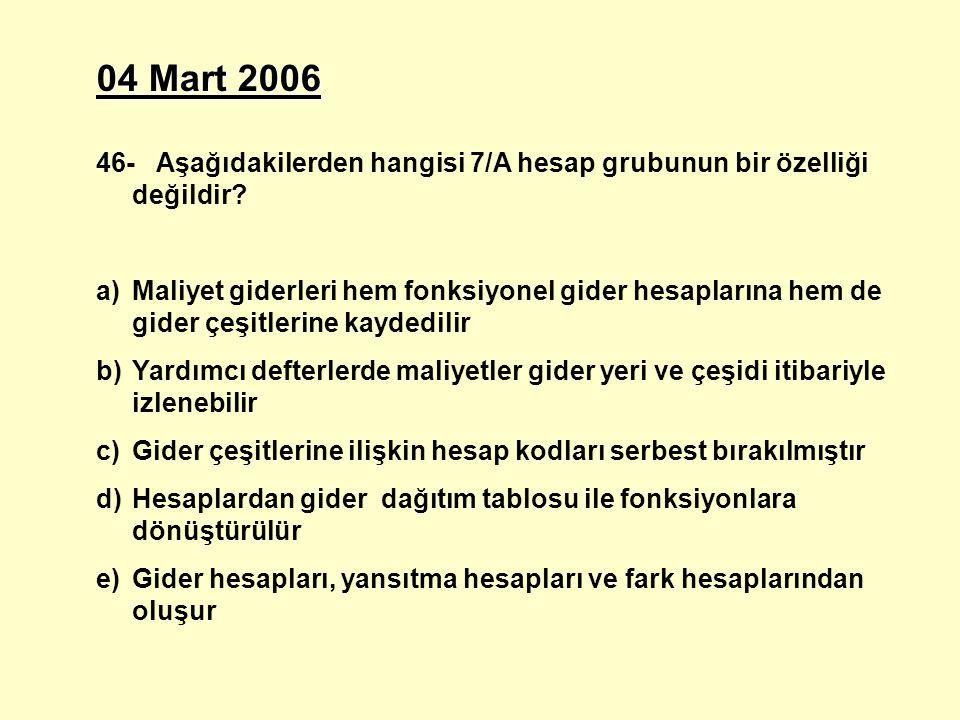 04 Mart 2006 46- Aşağıdakilerden hangisi 7/A hesap grubunun bir özelliği değildir.