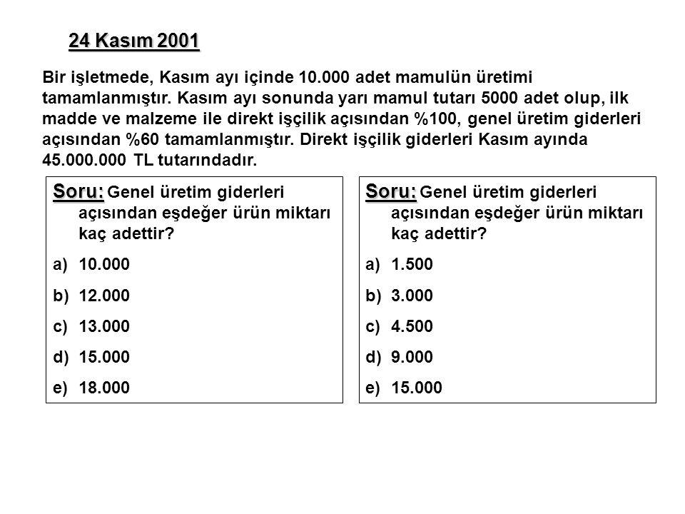 24 Kasım 2001 Soru: Soru: Genel üretim giderleri açısından eşdeğer ürün miktarı kaç adettir.