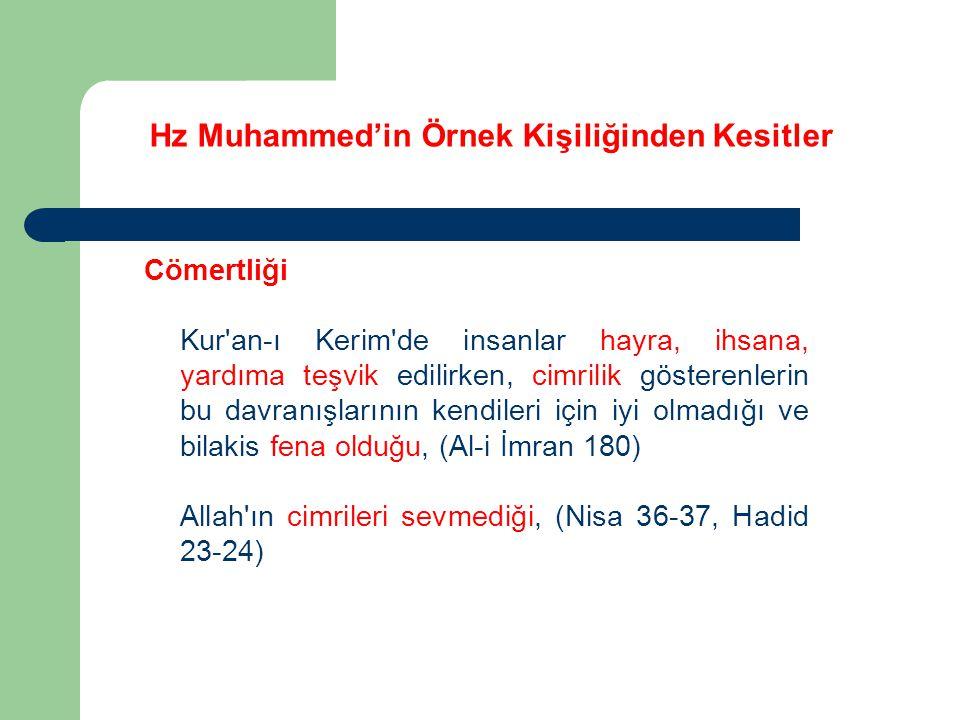 Hz Muhammed'in Örnek Kişiliğinden Kesitler Cömertliği Kur'an-ı Kerim'de insanlar hayra, ihsana, yardıma teşvik edilirken, cimrilik gösterenlerin bu da