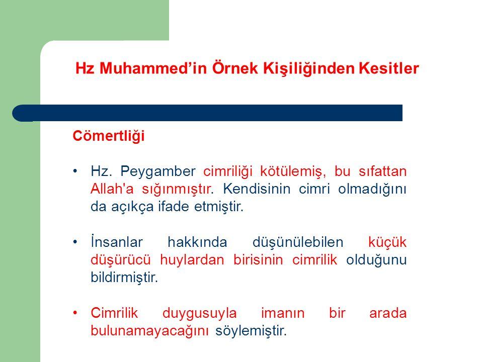 Hz Muhammed'in Örnek Kişiliğinden Kesitler Cömertliği Hz. Peygamber cimriliği kötülemiş, bu sıfattan Allah'a sığınmıştır. Kendisinin cimri olmadığını