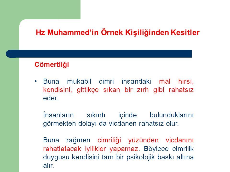 Hz Muhammed'in Örnek Kişiliğinden Kesitler Cömertliği Buna mukabil cimri insandaki mal hırsı, kendisini, gittikçe sıkan bir zırh gibi rahatsız eder. İ