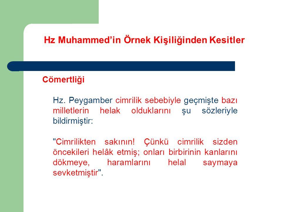 Hz Muhammed'in Örnek Kişiliğinden Kesitler Cömertliği Hz. Peygamber cimrilik sebebiyle geçmişte bazı milletlerin helak olduklarını şu sözleriyle bildi