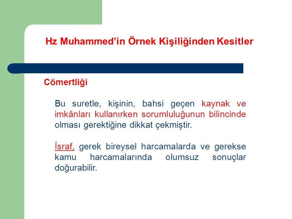 Hz Muhammed'in Örnek Kişiliğinden Kesitler Cömertliği Bu suretle, kişinin, bahsi geçen kaynak ve imkânları kullanırken sorumluluğunun bilincinde olmas