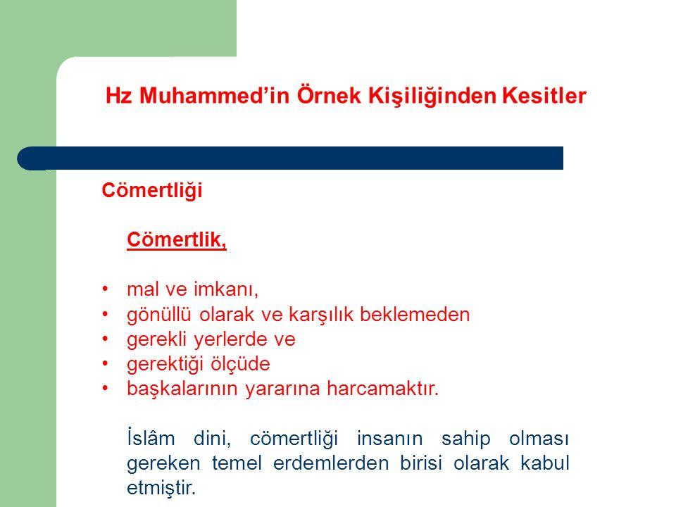 Hz Muhammed'in Örnek Kişiliğinden Kesitler Cömertliği Cömertlik, mal ve imkanı, gönüllü olarak ve karşılık beklemeden gerekli yerlerde ve gerektiği öl
