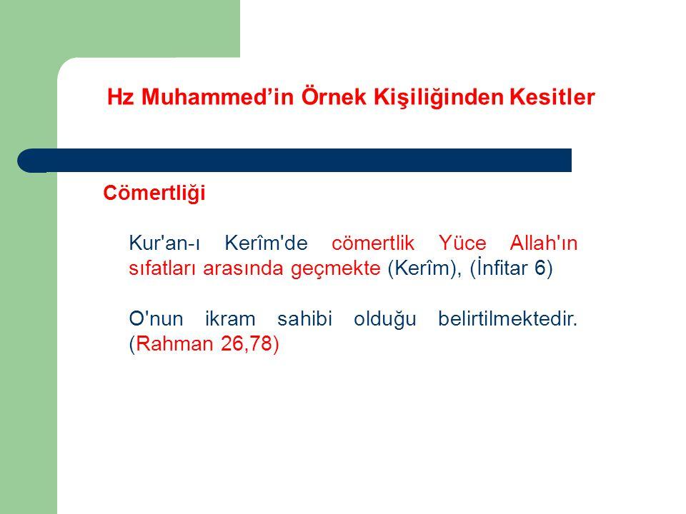 Hz Muhammed'in Örnek Kişiliğinden Kesitler Cömertliği Kur'an-ı Kerîm'de cömertlik Yüce Allah'ın sıfatları arasında geçmekte (Kerîm), (İnfitar 6) O'nun