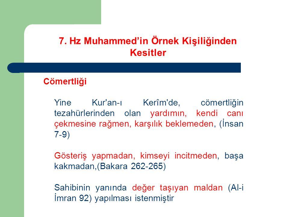 7. Hz Muhammed'in Örnek Kişiliğinden Kesitler Cömertliği Yine Kur'an-ı Kerîm'de, cömertliğin tezahürlerinden olan yardımın, kendi canı çekmesine rağme