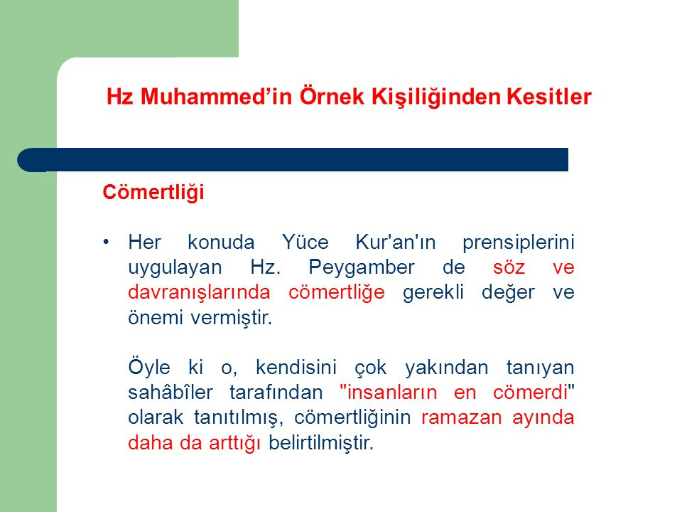 Hz Muhammed'in Örnek Kişiliğinden Kesitler Cömertliği Her konuda Yüce Kur'an'ın prensiplerini uygulayan Hz. Peygamber de söz ve davranışlarında cömert
