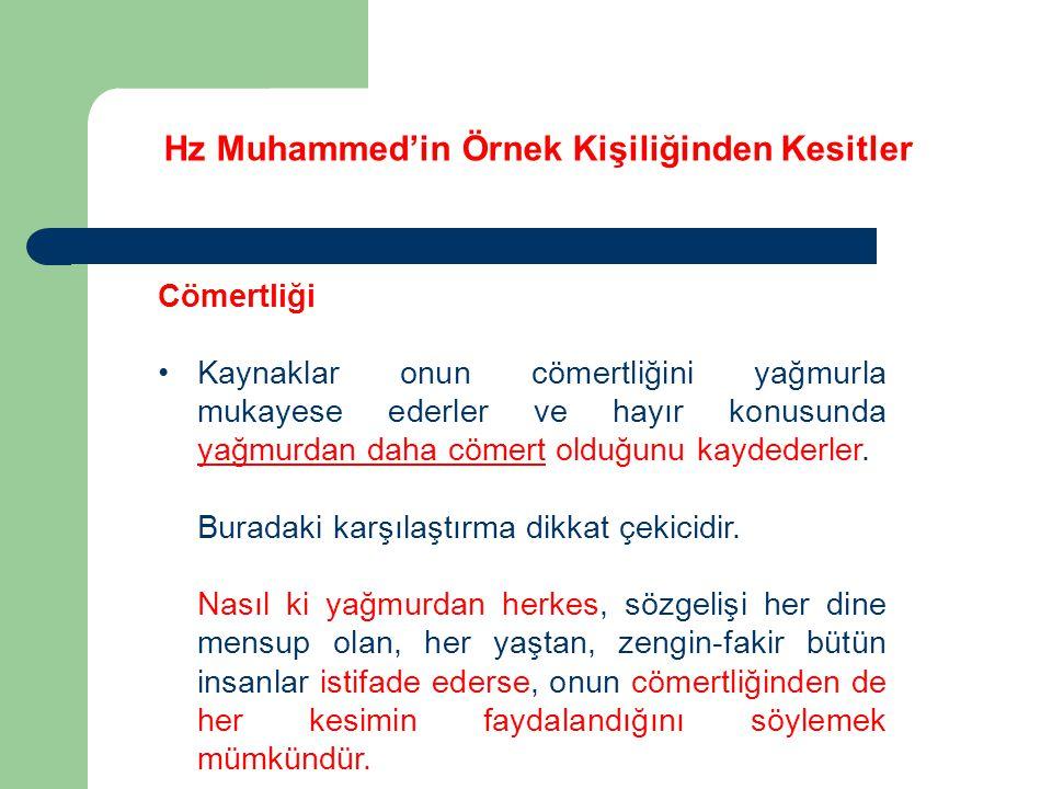 Hz Muhammed'in Örnek Kişiliğinden Kesitler Cömertliği Kaynaklar onun cömertliğini yağmurla mukayese ederler ve hayır konusunda yağmurdan daha cömert o