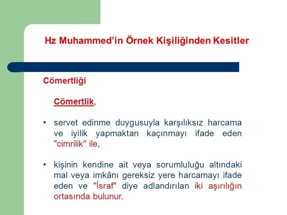 Hz Muhammed'in Örnek Kişiliğinden Kesitler Cömertliği Cömertlik, servet edinme duygusuyla karşılıksız harcama ve iyilik yapmaktan kaçınmayı ifade eden