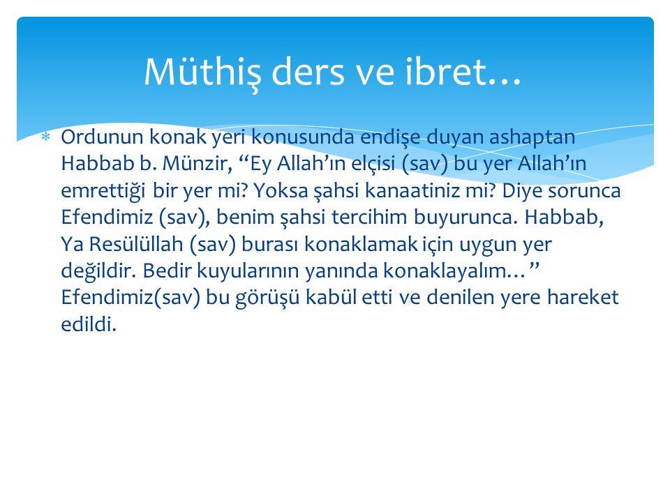 """ Ordunun konak yeri konusunda endişe duyan ashaptan Habbab b. Münzir, """"Ey Allah'ın elçisi (sav) bu yer Allah'ın emrettiği bir yer mi? Yoksa şahsi kan"""