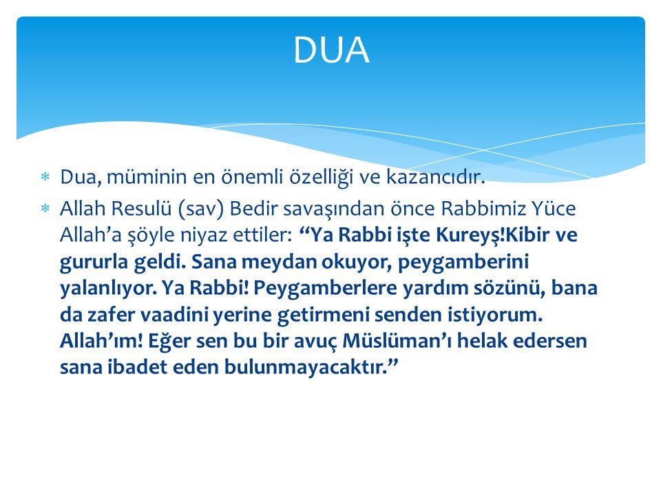 """ Dua, müminin en önemli özelliği ve kazancıdır.  Allah Resulü (sav) Bedir savaşından önce Rabbimiz Yüce Allah'a şöyle niyaz ettiler: """"Ya Rabbi işte"""