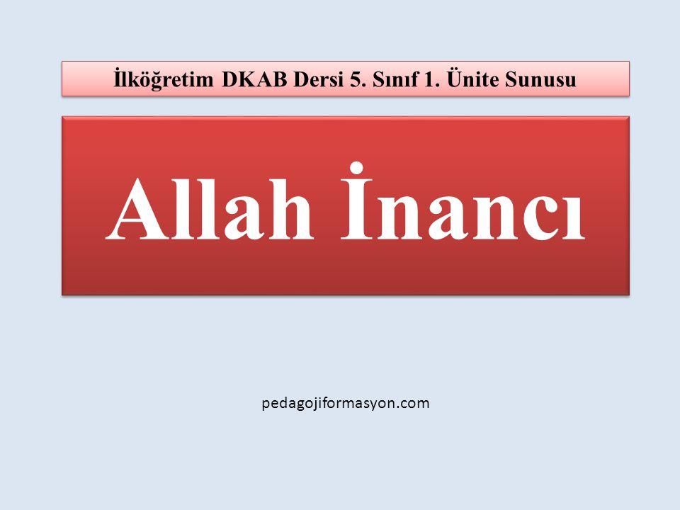 Allah İnancı İlköğretim DKAB Dersi 5. Sınıf 1. Ünite Sunusu pedagojiformasyon.com