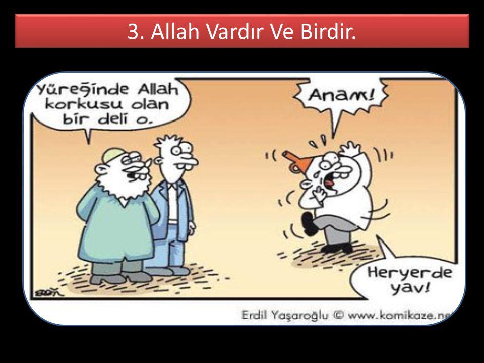 3. Allah Vardır Ve Birdir.