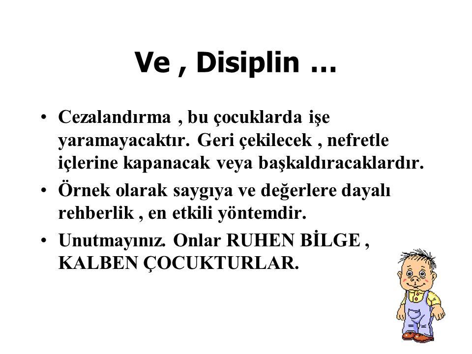 Ve, Disiplin … Cezalandırma, bu çocuklarda işe yaramayacaktır.