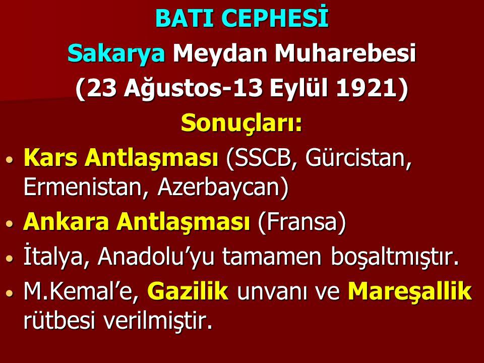 BATI CEPHESİ Sakarya Meydan Muharebesi (23 Ağustos-13 Eylül 1921) Sonuçları: Kars Antlaşması (SSCB, Gürcistan, Ermenistan, Azerbaycan) Kars Antlaşması