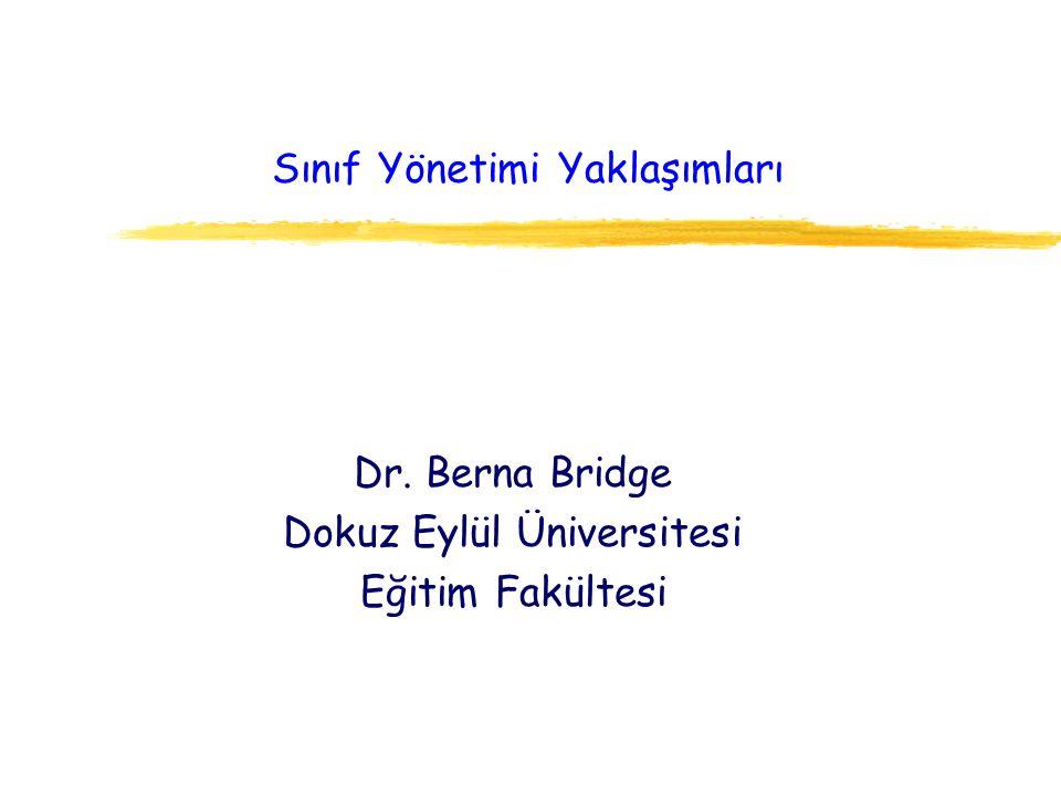 Sınıf Yönetimi Yaklaşımları Dr. Berna Bridge Dokuz Eylül Üniversitesi Eğitim Fakültesi