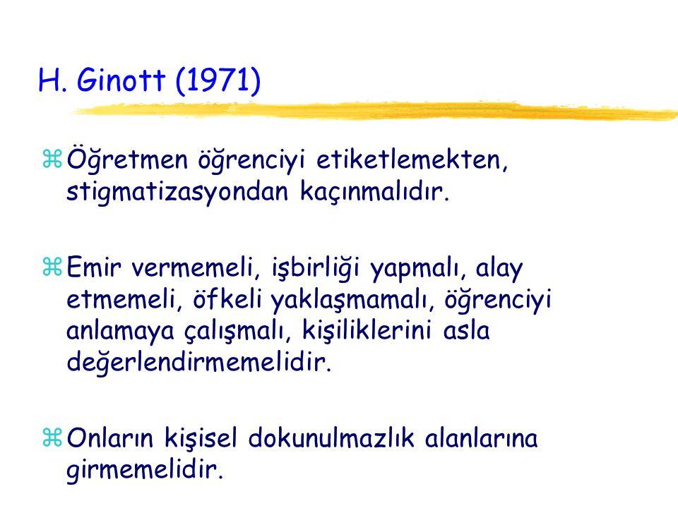 H. Ginott (1971) zÖğretmen öğrenciyi etiketlemekten, stigmatizasyondan kaçınmalıdır. zEmir vermemeli, işbirliği yapmalı, alay etmemeli, öfkeli yaklaşm