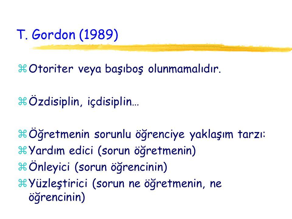 T. Gordon (1989) zOtoriter veya başıboş olunmamalıdır. zÖzdisiplin, içdisiplin… zÖğretmenin sorunlu öğrenciye yaklaşım tarzı: zYardım edici (sorun öğr
