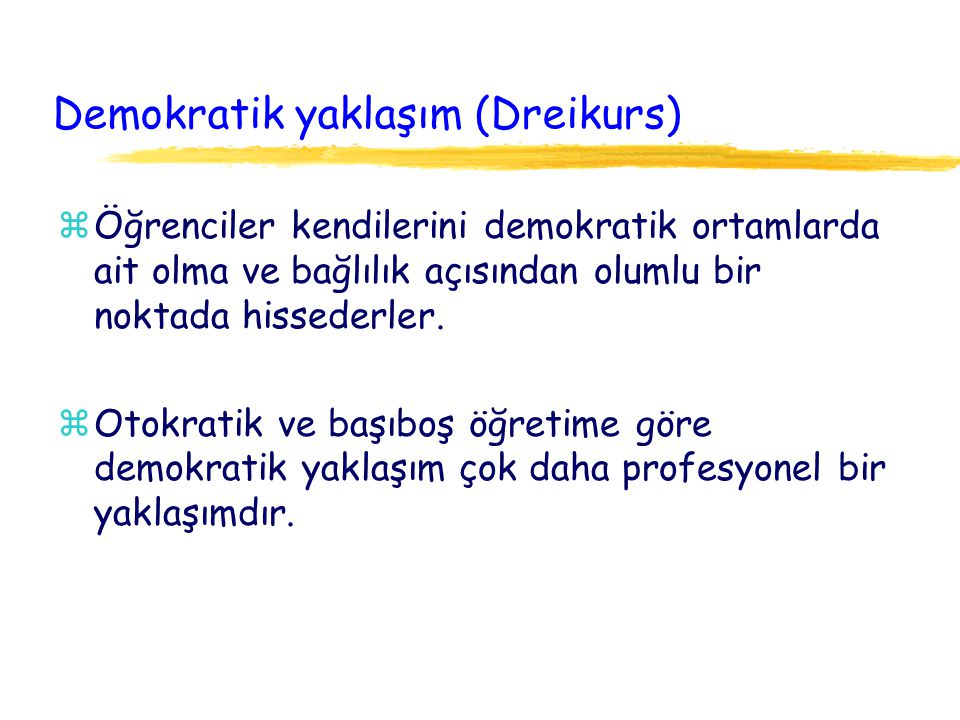 zDemokratik öğretimde içdisiplin ve özmotivasyon vardır.