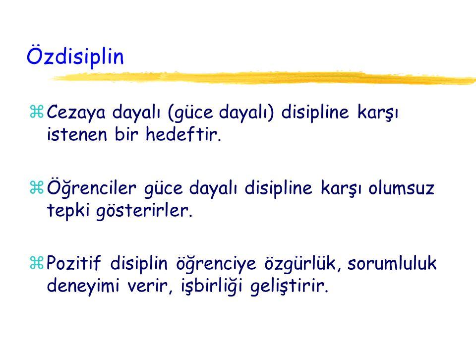 Özdisiplin zCezaya dayalı (güce dayalı) disipline karşı istenen bir hedeftir. zÖğrenciler güce dayalı disipline karşı olumsuz tepki gösterirler. zPozi