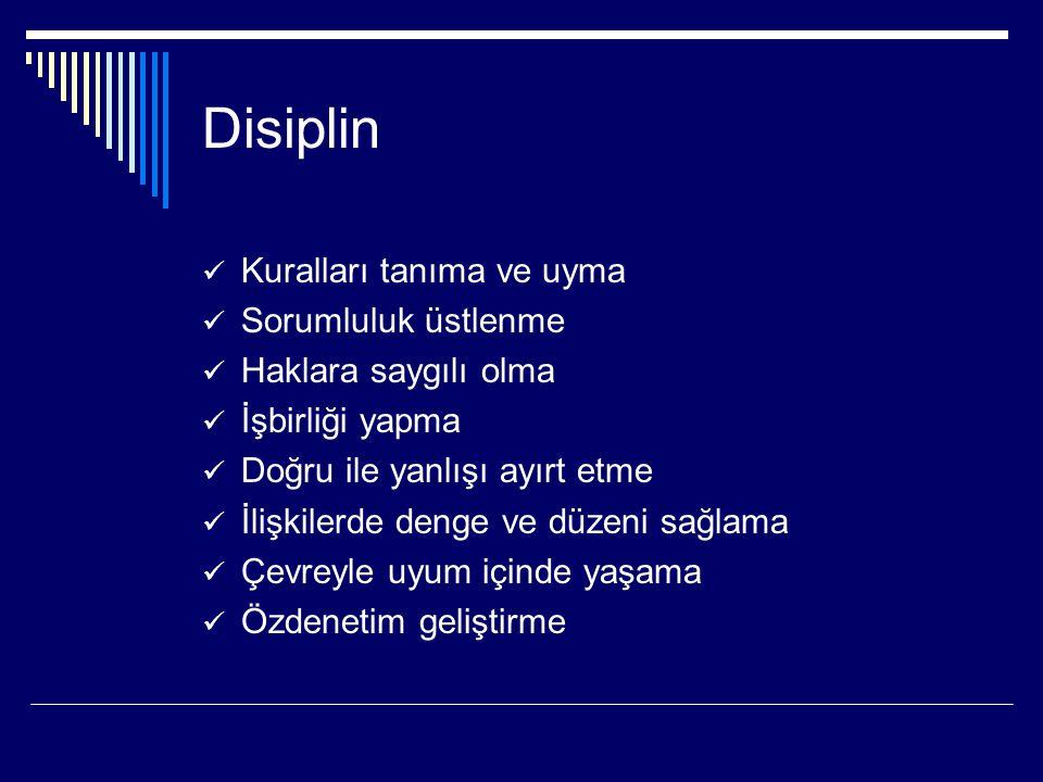 Disiplin Kuralları tanıma ve uyma Sorumluluk üstlenme Haklara saygılı olma İşbirliği yapma Doğru ile yanlışı ayırt etme İlişkilerde denge ve düzeni sa